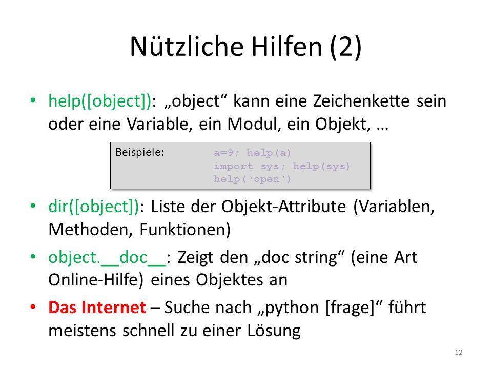 """Nützliche Hilfen (2) help([object]): """"object kann eine Zeichenkette sein oder eine Variable, ein Modul, ein Objekt, …"""